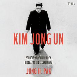 Kim Jong Un: Pohjois-Korean nuoren diktaattorin sisäpiirissä