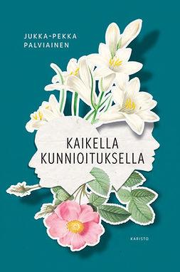 Palviainen, Jukka-Pekka - Kaikella kunnioituksella, e-kirja