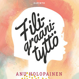 Holopainen, Anu - Filigraanityttö, audiobook