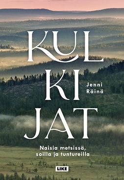 Räinä, Jenni - Kulkijat: Naisia metsissä, soilla ja tuntureilla, e-kirja