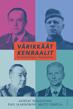 Hägglund, Gustav - Värikkäät kenraalit: Sankaritekoja ja skandaaleja, e-kirja