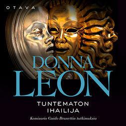 Leon, Donna - Tuntematon ihailija: Komisario Guido Brunettin tutkimuksia, äänikirja