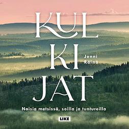 Räinä, Jenni - Kulkijat: Naisia metsissä, soilla ja tuntureilla, äänikirja