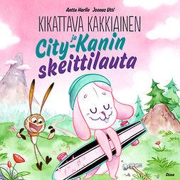 Harlin, Anttu - Kikattava Kakkiainen ja City-Kanin skeittilauta, äänikirja