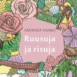 Vaara, Amanda - Ruusuja ja risuja, audiobook