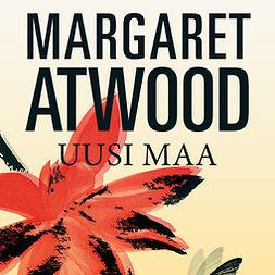 Atwood, Margaret - Uusi maa, äänikirja