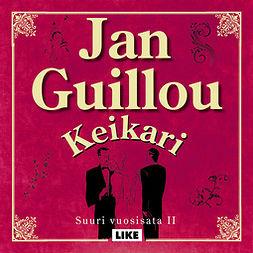 Guillou, Jan - Keikari: Suuri vuosisata II, äänikirja