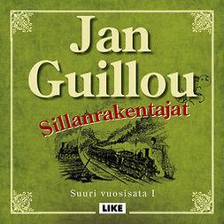 Guillou, Jan - Sillanrakentajat: Suuri vuosisata 1, äänikirja