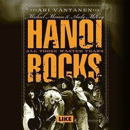 Väntänen, Ari - Hanoi Rocks - All Those Wasted Years, audiobook