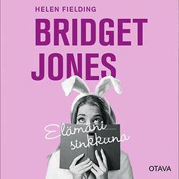 Fielding, Helen - Bridget Jones - elämäni sinkkuna, äänikirja