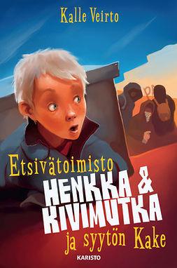 Veirto, Kalle - Etsivätoimisto Henkka & Kivimutka ja syytön Kake, ebook