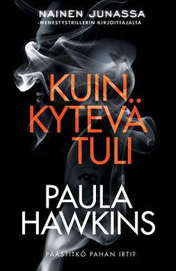 Hawkins, Paula - Kuin kytevä tuli, e-bok