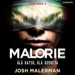 Malerman, Josh - Malorie - Älä katso, älä kosketa, äänikirja