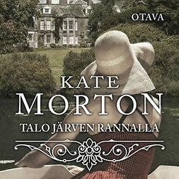 Morton, Kate - Talo järven rannalla, äänikirja