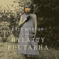 Morton, Kate - Hylätty puutarha, äänikirja