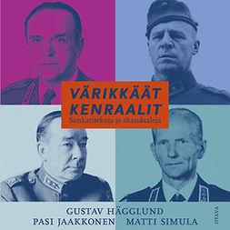 Hägglund, Gustav - Värikkäät kenraalit: Sankaritekoja ja skandaaleja, äänikirja
