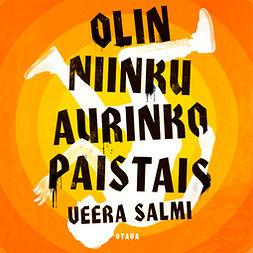 Salmi, Veera - Olin niinku aurinko paistais, audiobook