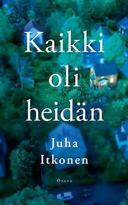 Itkonen, Juha - Kaikki oli heidän, ebook