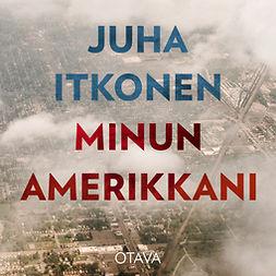 Itkonen, Juha - Minun Amerikkani, audiobook