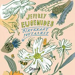 Eugenides, Jeffrey - Oikukkaat puutarhat, äänikirja