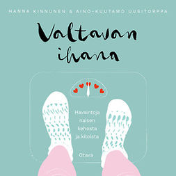 Kinnunen, Hanna - Valtavan ihana: Havaintoja naisen kehosta ja kiloista, äänikirja