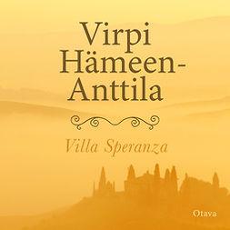 Hämeen-Anttila, Virpi - Villa Speranza, äänikirja