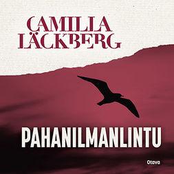 Läckberg, Camilla - Pahanilmanlintu, audiobook