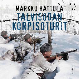 Hattula, Markku - Talvisodan korpisoturit, audiobook