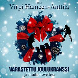 Hämeen-Anttila, Virpi - Varastettu joulukranssi: ja muita novelleja, audiobook
