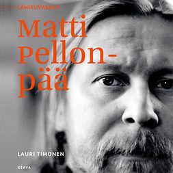 Timonen, Lauri - Lähikuvassa Matti Pellonpää, äänikirja