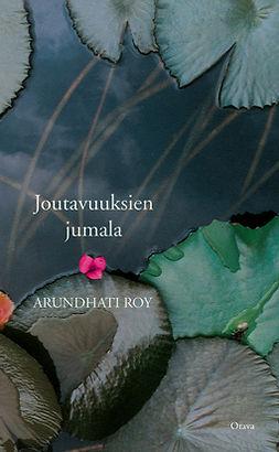 Roy, Arundhati - Joutavuuksien jumala, ebook
