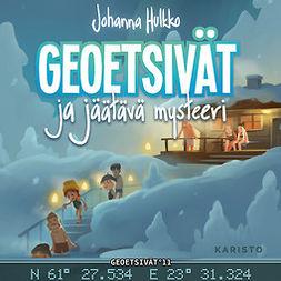 Hulkko, Johanna - Geoetsivät ja jäätävä mysteeri, audiobook
