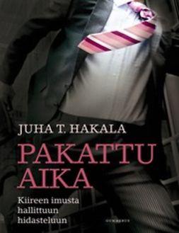 Hakala, Juha T. - Pakattu aika: kiireen imusta hallittuun hidasteluun, e-kirja