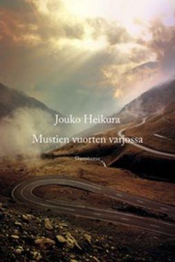 Heikura, Jouko - Mustien vuorten varjossa, e-kirja