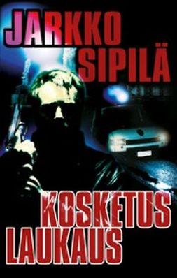 Sipilä, Jarkko - Kosketuslaukaus, ebook