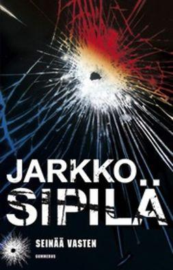 Sipilä, Jarkko - Seinää vasten, ebook