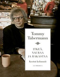 Tabermann, Tommy - Itkeä, nauraa ja rakastaa: Kootut kolumnit, e-kirja