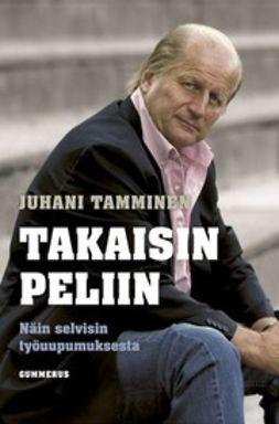 Tamminen, Juhani - Takaisin peliin: näin selvisin työuupumuksesta, e-kirja