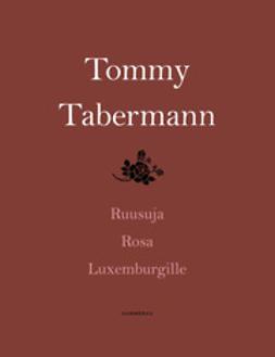 Tabermann, Tommy - Ruusuja Rosa Luxemburgille, e-kirja