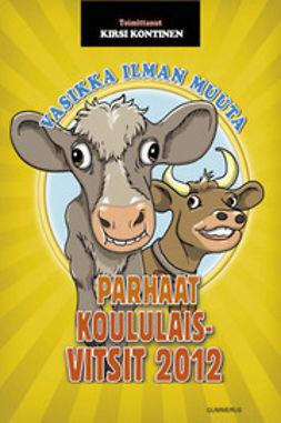 Konttinen, Kirsi - Vasikka ilman muuta: parhaat koululaisvitsit 2012, e-kirja