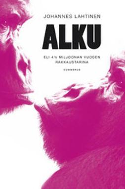 Lahtinen, Johannes - Alku: eli 4 1/2 miljoonan vuoden rakkaustarina, e-kirja