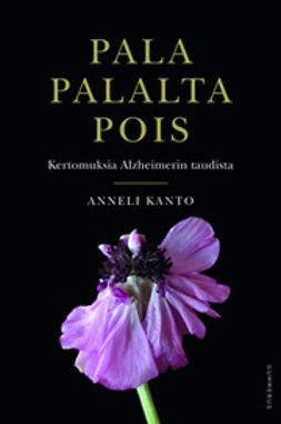 Kanto, Anneli - Pala palalta pois: kertomuksia Alzheimerin taudista, ebook