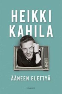 Kahila, Heikki - Ääneen elettyä, e-kirja