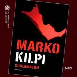 Kilpi, Marko - Kuolematon, äänikirja