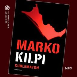 Kilpi, Marko - Kuolematon, audiobook