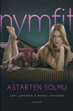 Luhtanen, Sari - Nymfit - Astarten solmu, e-bok