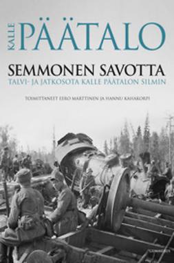 Kahakorpi, Hannu - Semmonen savotta: talvi- ja jatkosota Kalle Päätalon silmin, e-kirja