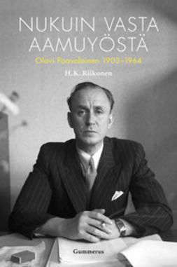 Nukuin vasta aamuyöstä: Olavi Paavolainen 1903-1964