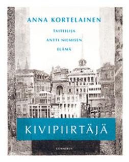 Kortelainen, Anna - Kivipiirtäjä: taiteilija Antti Niemisen elämä, e-kirja