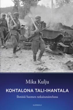 Kulju, Mika - Kohtalona Tali-Ihantala: ihmisiä Suomen ratkaisutaistelussa, e-kirja